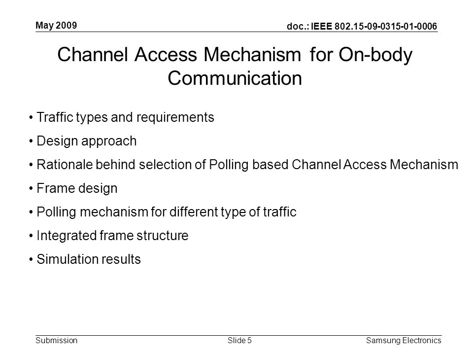 doc.: IEEE 802.15-09-0315-01-0006 Submission May 2009 Samsung Electronics Slide 5 Traffic types and requirements Design approach Rationale behind sele