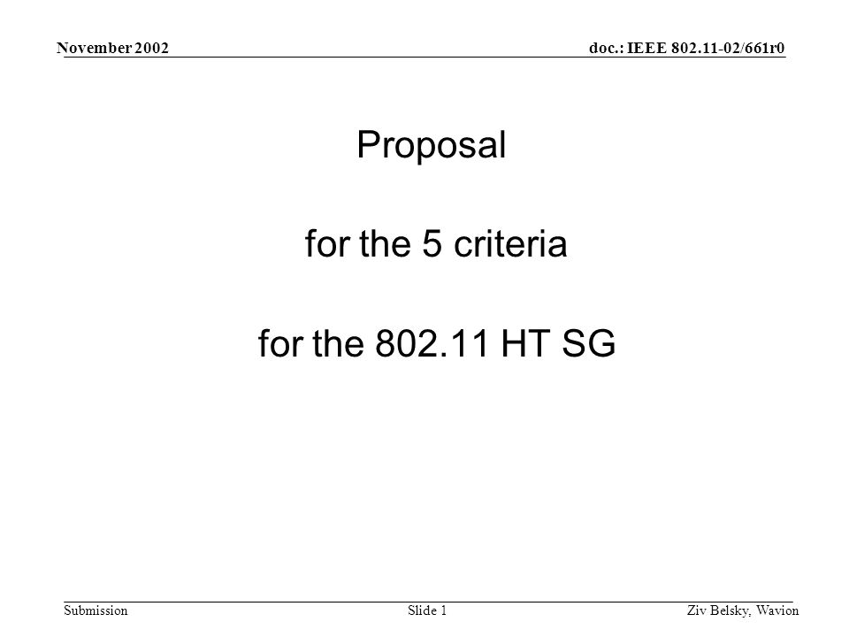 doc.: IEEE 802.11-02/661r0 Submission November 2002 Ziv Belsky, WavionSlide 1 Proposal for the 5 criteria for the 802.11 HT SG