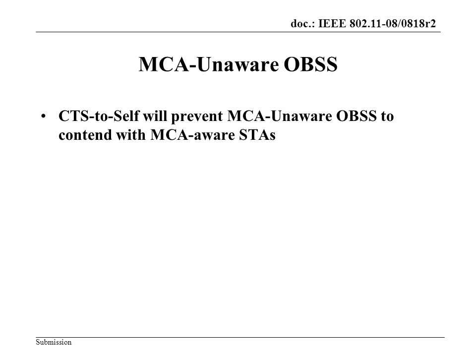 doc.: IEEE 802.11-08/0818r2 Submission MCA-Unaware OBSS CTS-to-Self will prevent MCA-Unaware OBSS to contend with MCA-aware STAs