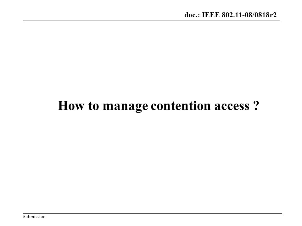 doc.: IEEE 802.11-08/0818r2 Submission How to manage contention access ?