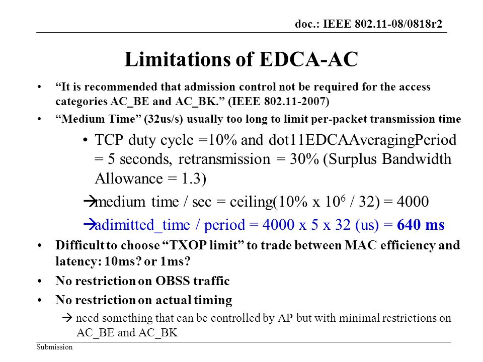 doc.: IEEE 802.11-08/0818r2 Submission Limitations of EDCA-AC It is recommended that admission control not be required for the access categories AC_BE and AC_BK.