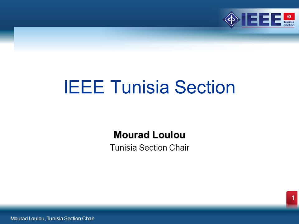Mourad Loulou, Tunisia Section Chair 1 Mourad Loulou Tunisia Section Chair IEEE Tunisia Section