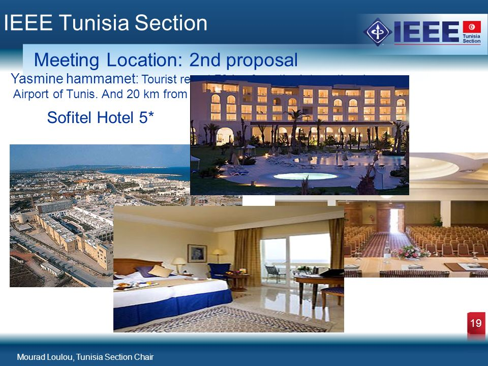 Mourad Loulou, Tunisia Section Chair 19 IEEE Tunisia Section Meeting Location: 2nd proposal Yasmine hammamet: Tourist resort 70 km from the International Airport of Tunis.