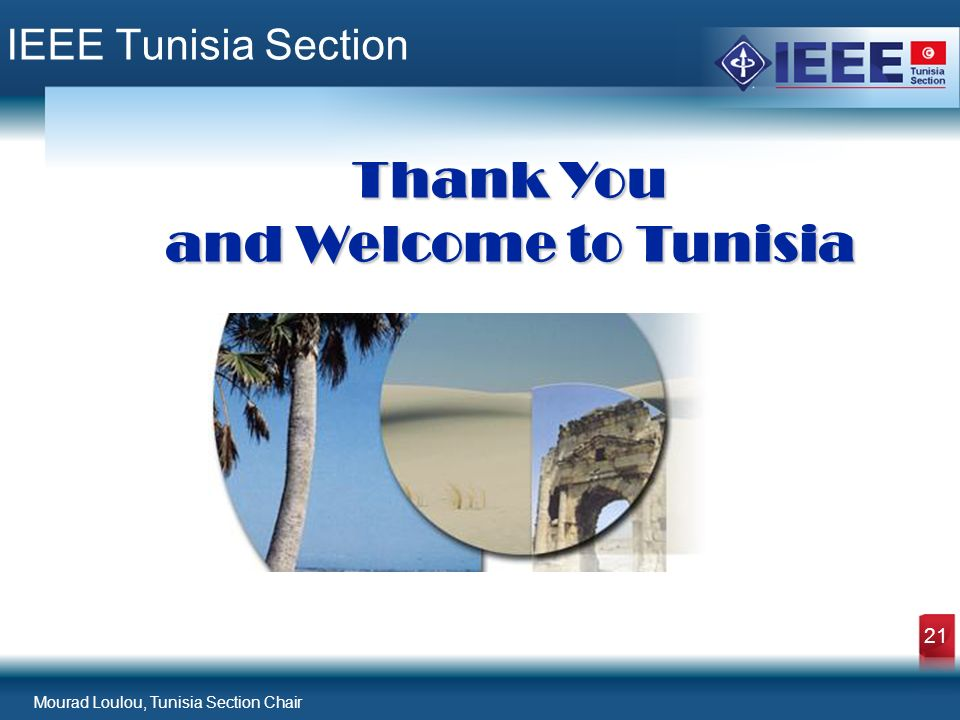 Mourad Loulou, Tunisia Section Chair 21 IEEE Tunisia Section Thank You and Welcome to Tunisia