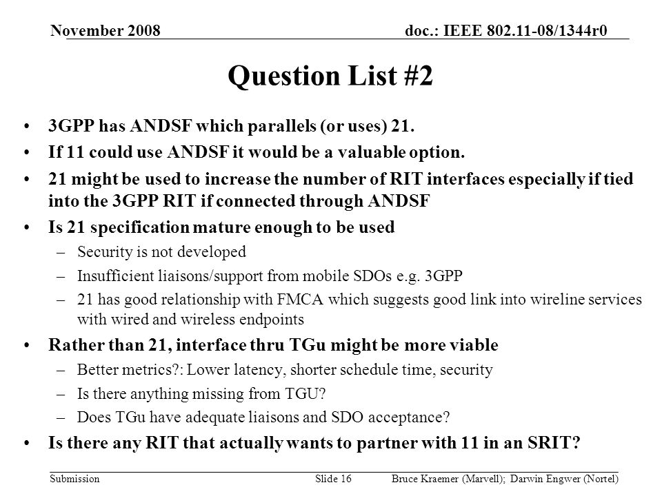 doc.: IEEE 802.11-08/1344r0 Submission November 2008 Bruce Kraemer (Marvell); Darwin Engwer (Nortel)Slide 16 Question List #2 3GPP has ANDSF which parallels (or uses) 21.