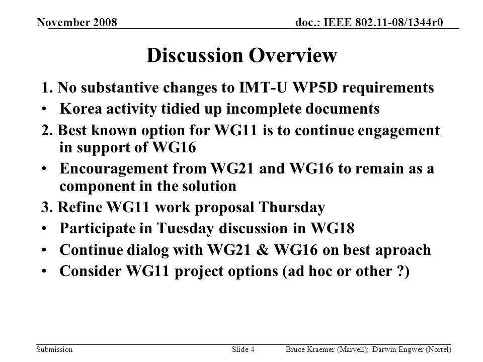 doc.: IEEE 802.11-08/1344r0 Submission November 2008 Bruce Kraemer (Marvell); Darwin Engwer (Nortel)Slide 4 Discussion Overview 1.