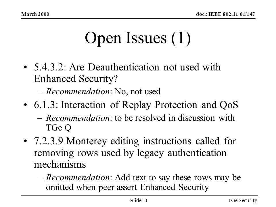 doc.: IEEE 802.11-01/147March 2000 TGe SecuritySlide 11 Open Issues (1) 5.4.3.2: Are Deauthentication not used with Enhanced Security.