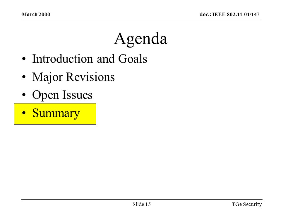 doc.: IEEE 802.11-01/147March 2000 TGe SecuritySlide 15 Agenda Introduction and Goals Major Revisions Open Issues Summary