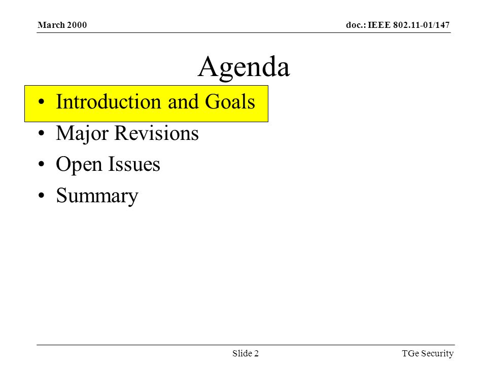 doc.: IEEE 802.11-01/147March 2000 TGe SecuritySlide 2 Agenda Introduction and Goals Major Revisions Open Issues Summary