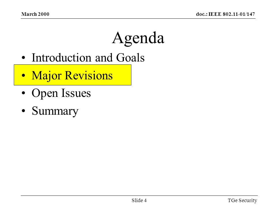 doc.: IEEE 802.11-01/147March 2000 TGe SecuritySlide 4 Agenda Introduction and Goals Major Revisions Open Issues Summary
