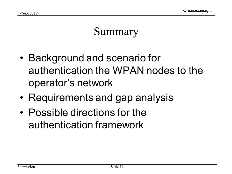 Submission psc Slide 11 Summary Background and scenario for authentication the WPAN nodes to the operators network Requirements and gap analysis Possible directions for the authentication framework
