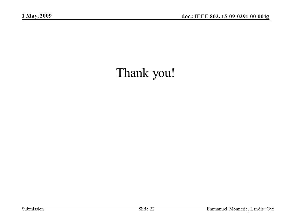 doc.: IEEE 802. 15-09-0291-00-004g Submission Thank you.