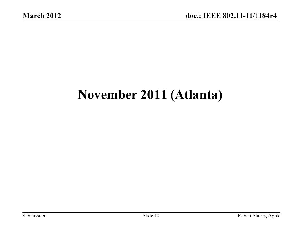 doc.: IEEE 802.11-11/1184r4 Submission March 2012 Robert Stacey, AppleSlide 10 November 2011 (Atlanta)