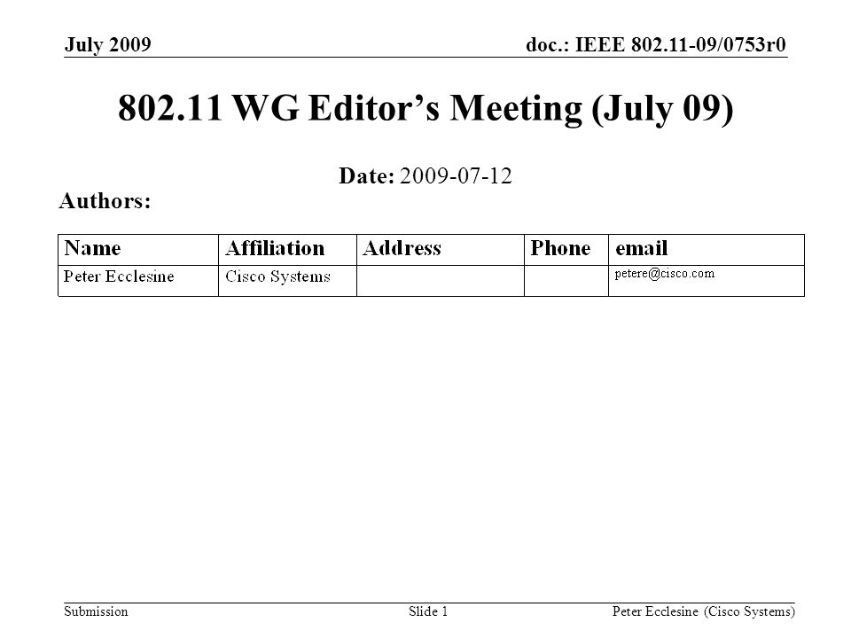 Submission doc.: IEEE /0753r0July 2009 Peter Ecclesine (Cisco Systems)Slide WG Editors Meeting (July 09) Date: Authors: