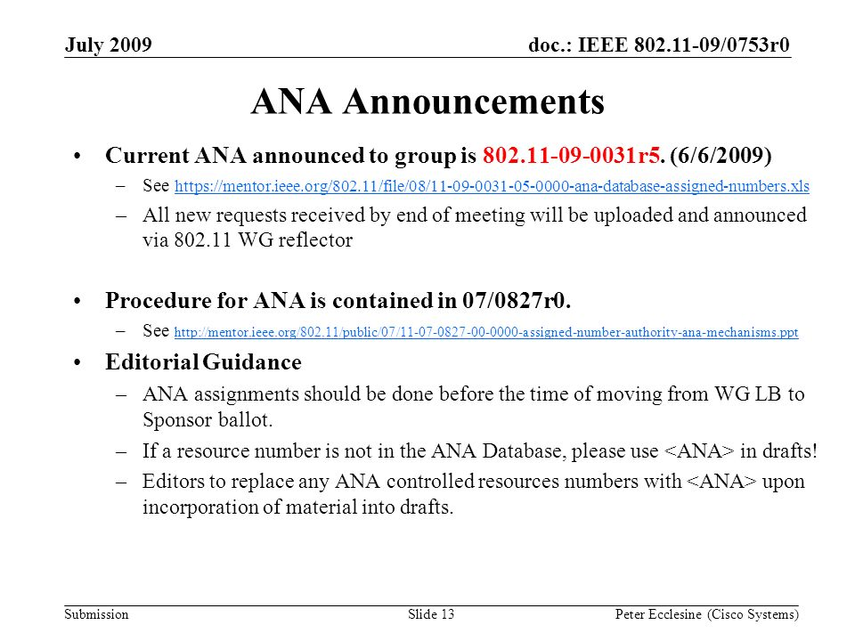 Submission doc.: IEEE /0753r0July 2009 Peter Ecclesine (Cisco Systems)Slide 13 ANA Announcements Current ANA announced to group is r5.