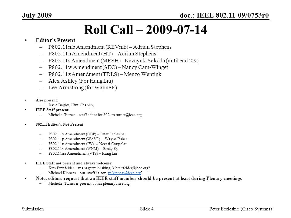 Submission doc.: IEEE 802.11-09/0753r0July 2009 Peter Ecclesine (Cisco Systems) Publications: lessons learned When quoting baseline text inaccurately, the baseline text is changed whether or not the changes were marked.