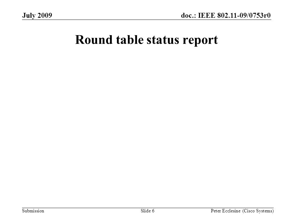 Submission doc.: IEEE 802.11-09/0753r0July 2009 Peter Ecclesine (Cisco Systems) Summary of actions – 2009-07-14 Slide 7