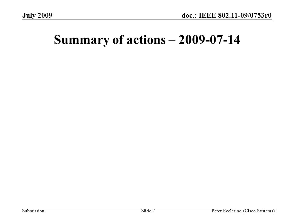 Submission doc.: IEEE 802.11-09/0753r0July 2009 Peter Ecclesine (Cisco Systems) Reflector Updates Each editor is expected to be on the reflector and current.