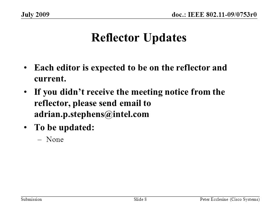 Submission doc.: IEEE /0753r0July 2009 Peter Ecclesine (Cisco Systems) Reflector Updates Each editor is expected to be on the reflector and current.