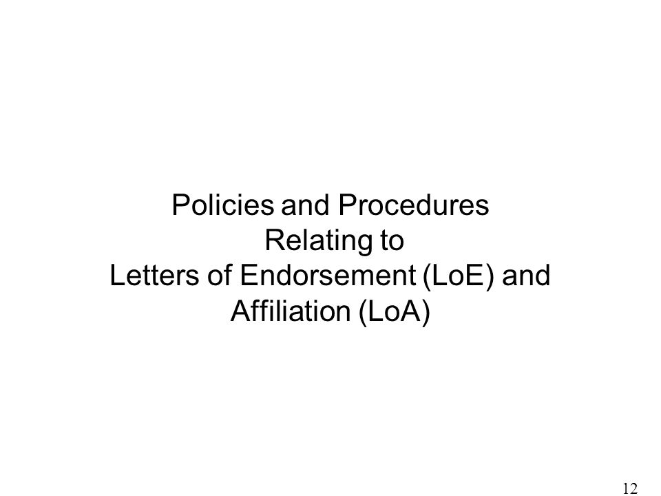 Policies and Procedures Relating to Letters of Endorsement (LoE) and Affiliation (LoA) 12