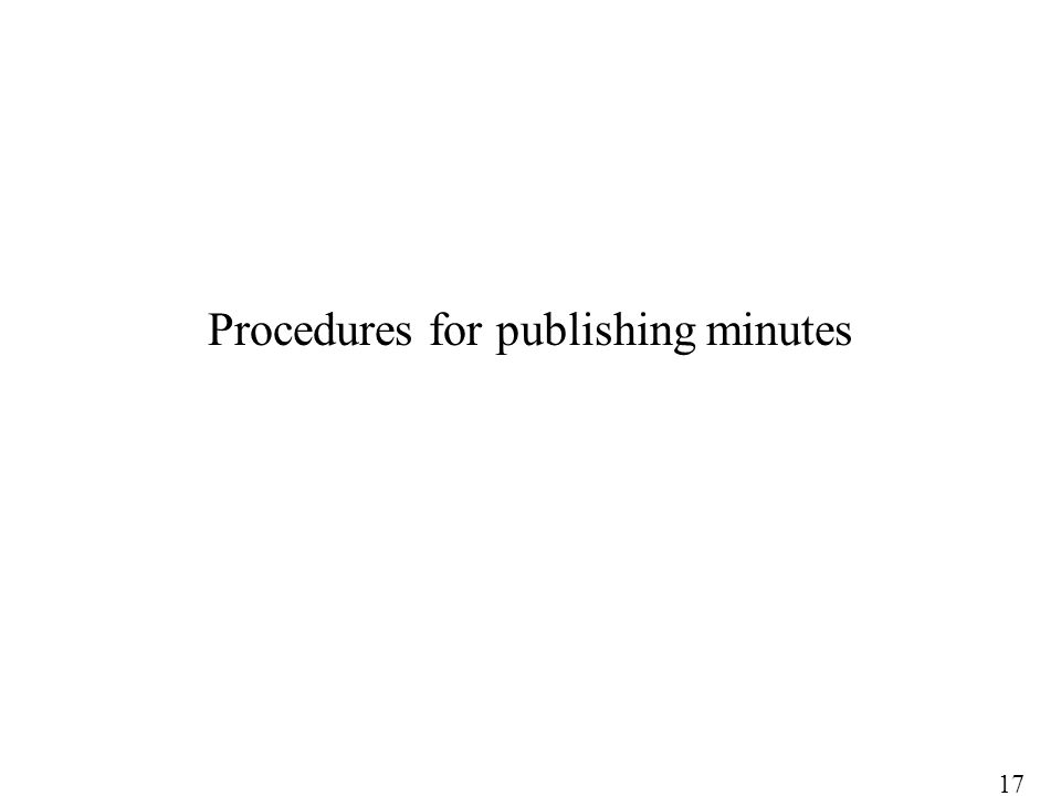 Procedures for publishing minutes 17