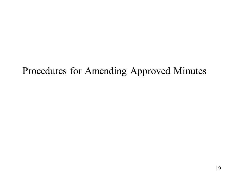 Procedures for Amending Approved Minutes 19