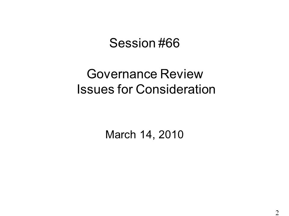Session #66 Governance Review Issues for Consideration March 14, 2010 2