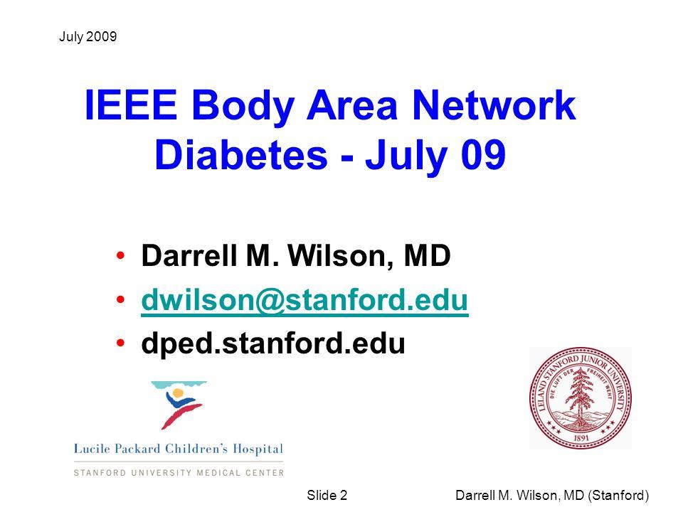 July 2009 Darrell M. Wilson, MD (Stanford) Slide 2 IEEE Body Area Network Diabetes - July 09 Darrell M. Wilson, MD dwilson@stanford.edu dped.stanford.