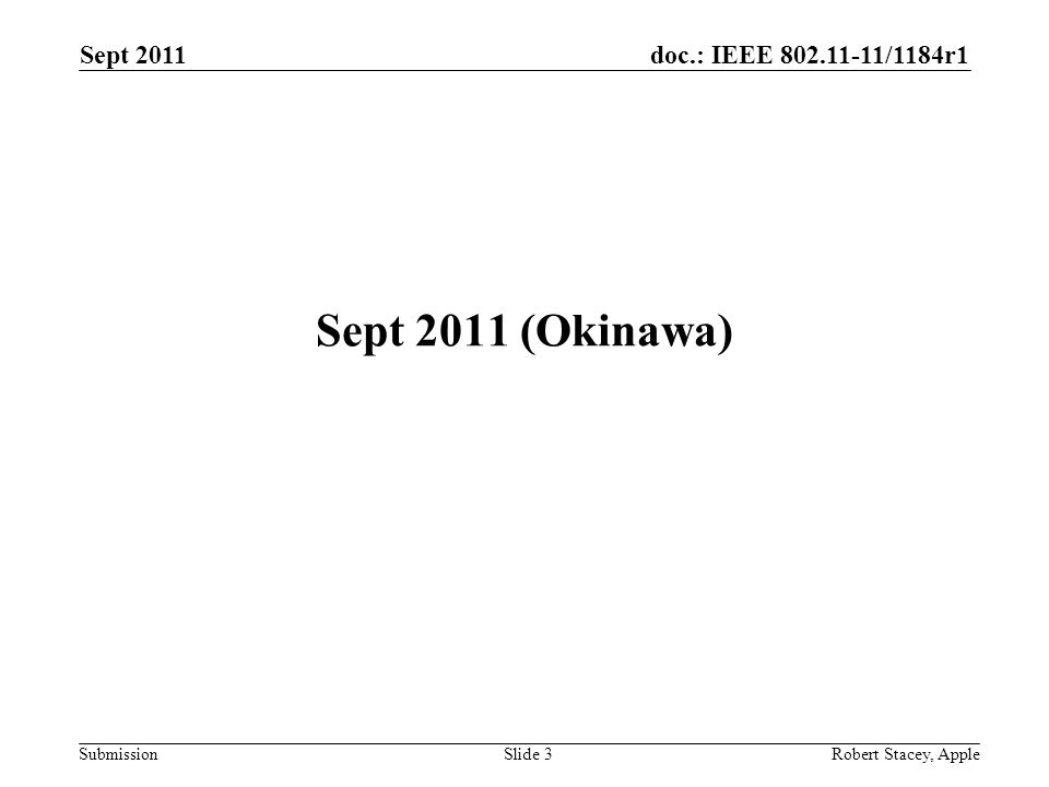 doc.: IEEE 802.11-11/1184r1 Submission Sept 2011 Robert Stacey, AppleSlide 3 Sept 2011 (Okinawa)