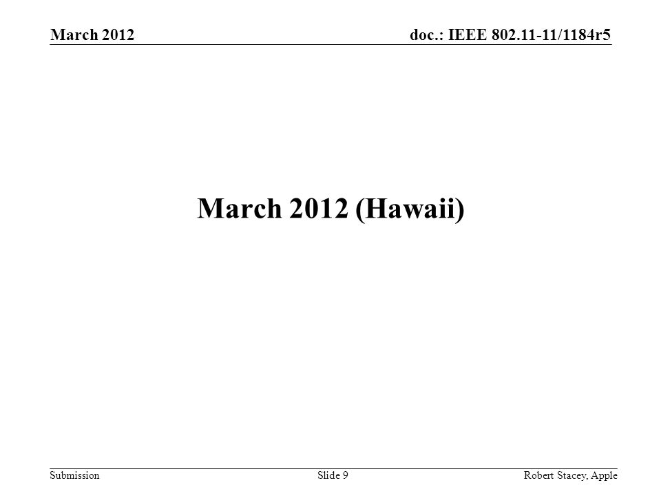 doc.: IEEE 802.11-11/1184r5 Submission March 2012 (Hawaii) March 2012 Slide 9 Robert Stacey, Apple