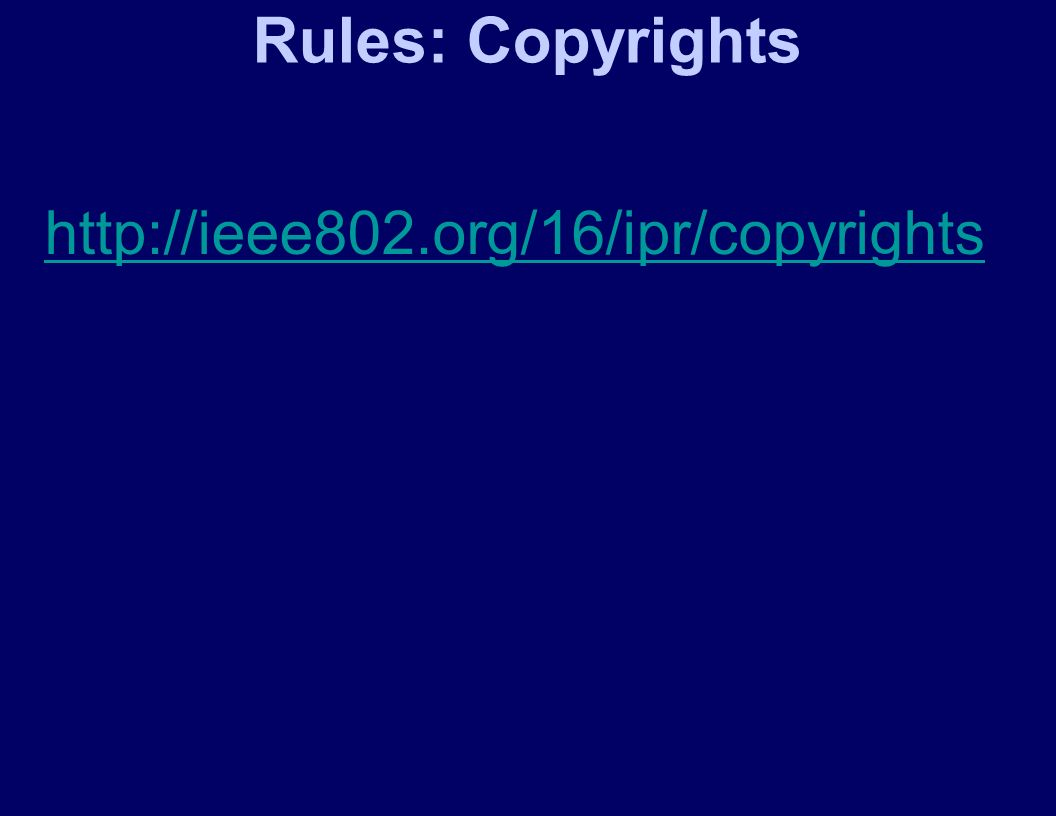 Rules: Copyrights http://ieee802.org/16/ipr/copyrights