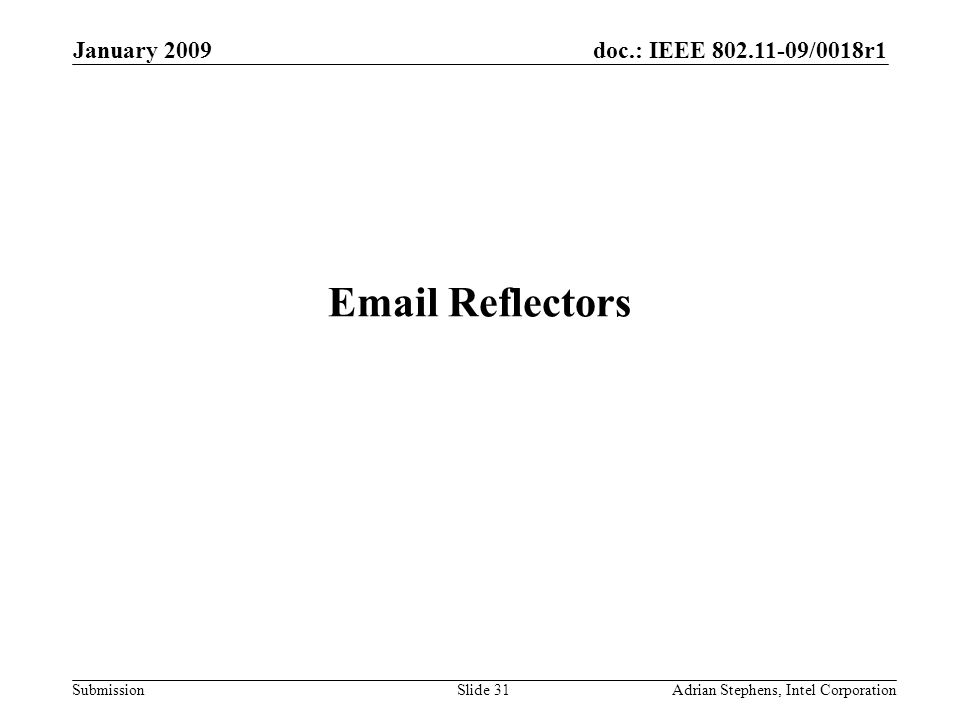 doc.: IEEE 802.11-09/0018r1 Submission January 2009 Adrian Stephens, Intel CorporationSlide 31 Email Reflectors