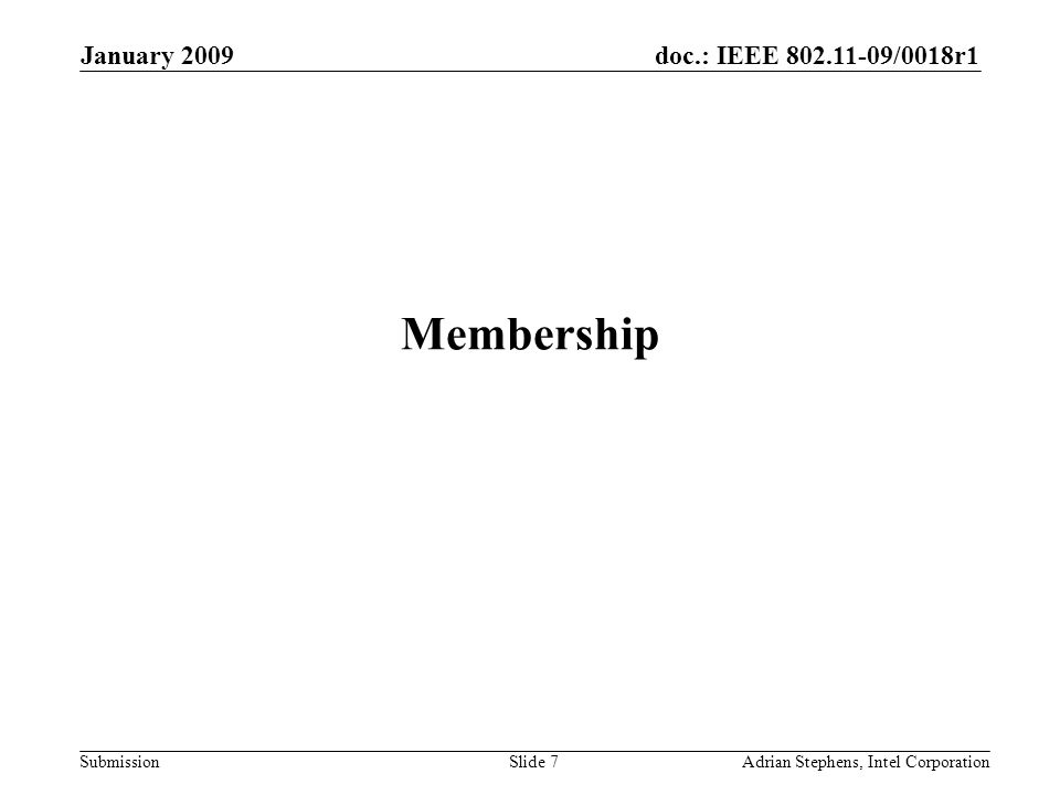 doc.: IEEE 802.11-09/0018r1 Submission January 2009 Adrian Stephens, Intel CorporationSlide 7 Membership