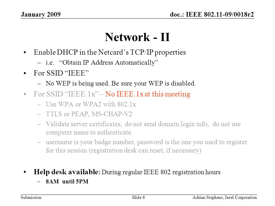 doc.: IEEE /0018r2 Submission January 2009 Adrian Stephens, Intel CorporationSlide 6 Network - II Enable DHCP in the Netcards TCP/IP properties –i.e.