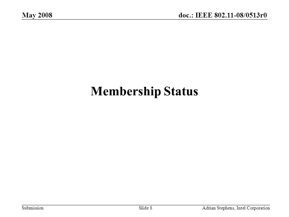 doc.: IEEE 802.11-08/0513r0 Submission May 2008 Adrian Stephens, Intel CorporationSlide 8 Membership Status