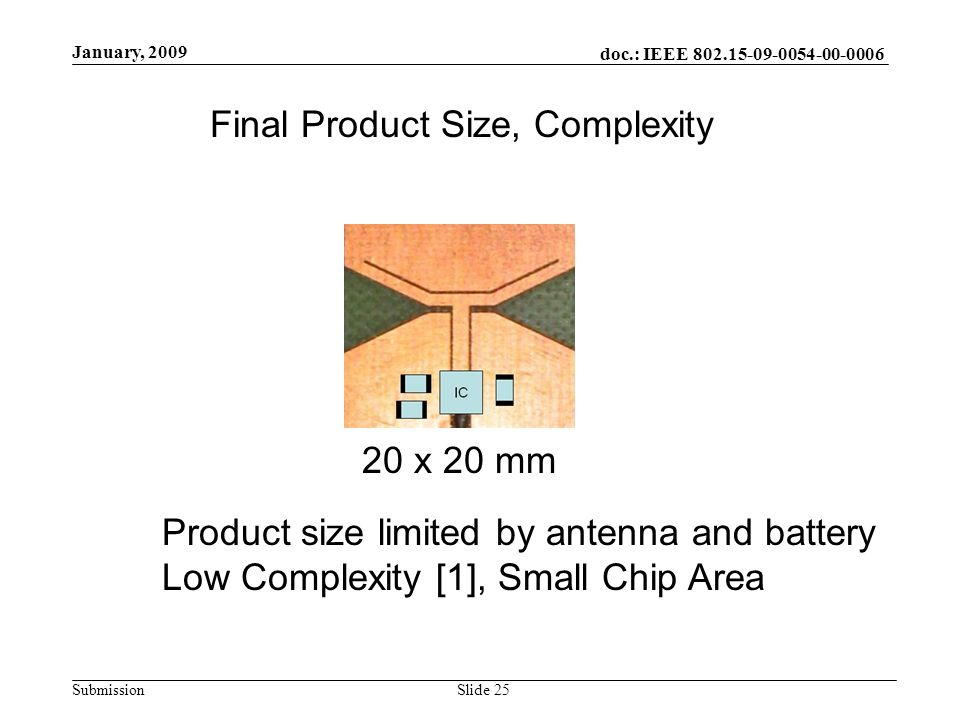 doc.: IEEE 802.15-09-0054-00-0006 Submission January, 2009 Slide 25 Final Product Size, Complexity Product size limited by antenna and battery Low Com