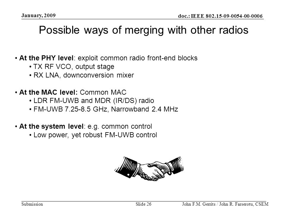 doc.: IEEE 802.15-09-0054-00-0006 Submission January, 2009 John F.M. Gerrits / John R. Farserotu, CSEMSlide 26 Possible ways of merging with other rad