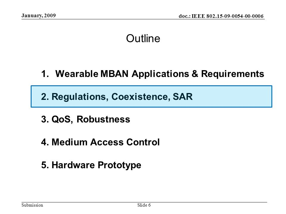 doc.: IEEE 802.15-09-0054-00-0006 Submission January, 2009 Slide 6 1.Wearable MBAN Applications & Requirements 2. Regulations, Coexistence, SAR 3. QoS