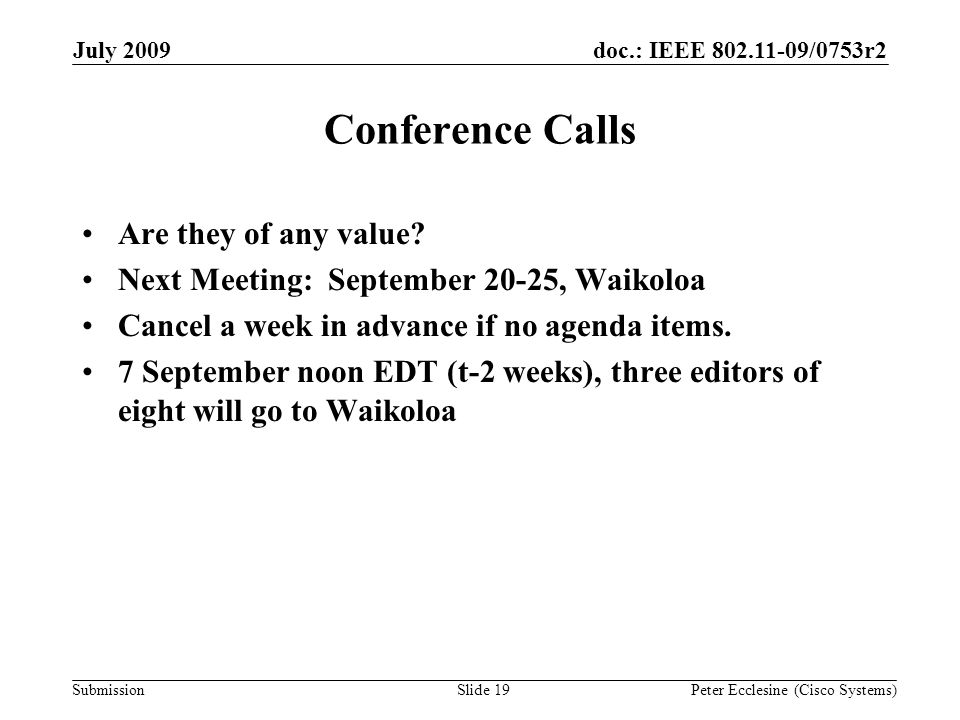Submission doc.: IEEE /0753r2July 2009 Peter Ecclesine (Cisco Systems) Conference Calls Are they of any value.