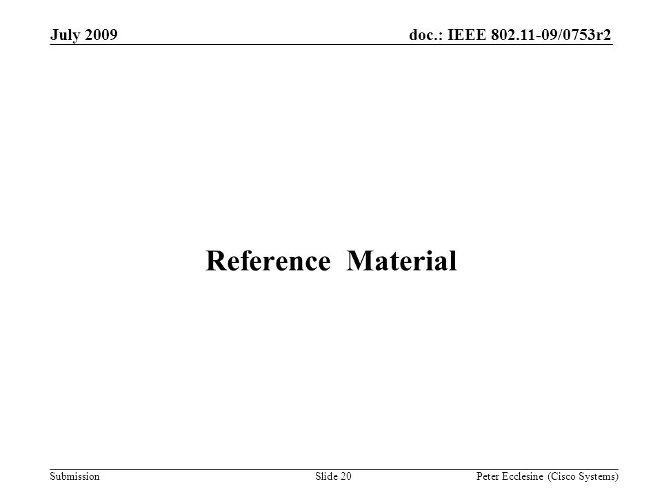 Submission doc.: IEEE 802.11-09/0753r2July 2009 Peter Ecclesine (Cisco Systems) Reference Material Slide 20