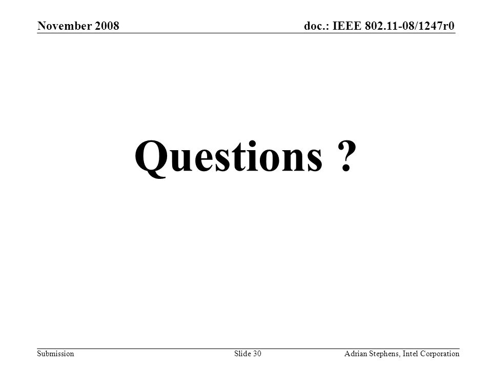 doc.: IEEE 802.11-08/1247r0 Submission November 2008 Adrian Stephens, Intel CorporationSlide 30 Questions
