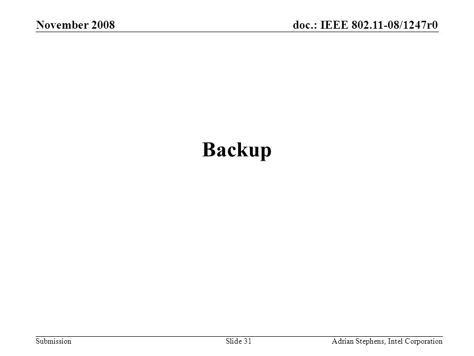 doc.: IEEE 802.11-08/1247r0 Submission November 2008 Adrian Stephens, Intel CorporationSlide 31 Backup