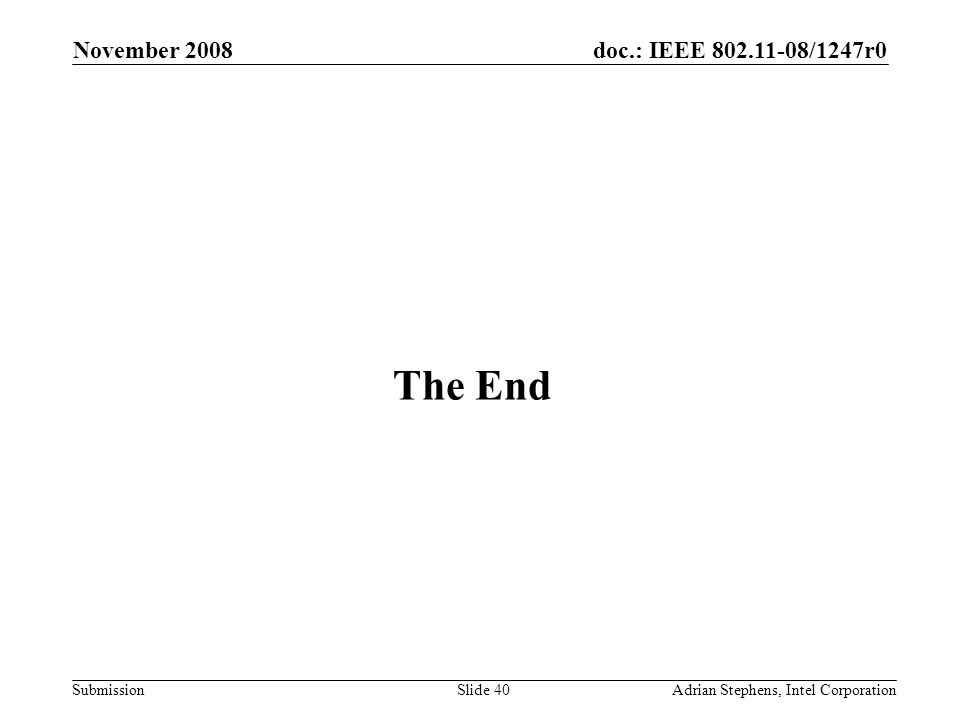 doc.: IEEE 802.11-08/1247r0 Submission November 2008 Adrian Stephens, Intel CorporationSlide 40 The End