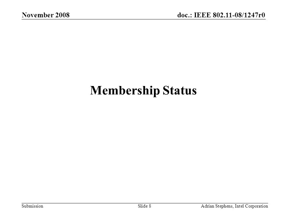 doc.: IEEE 802.11-08/1247r0 Submission November 2008 Adrian Stephens, Intel CorporationSlide 8 Membership Status