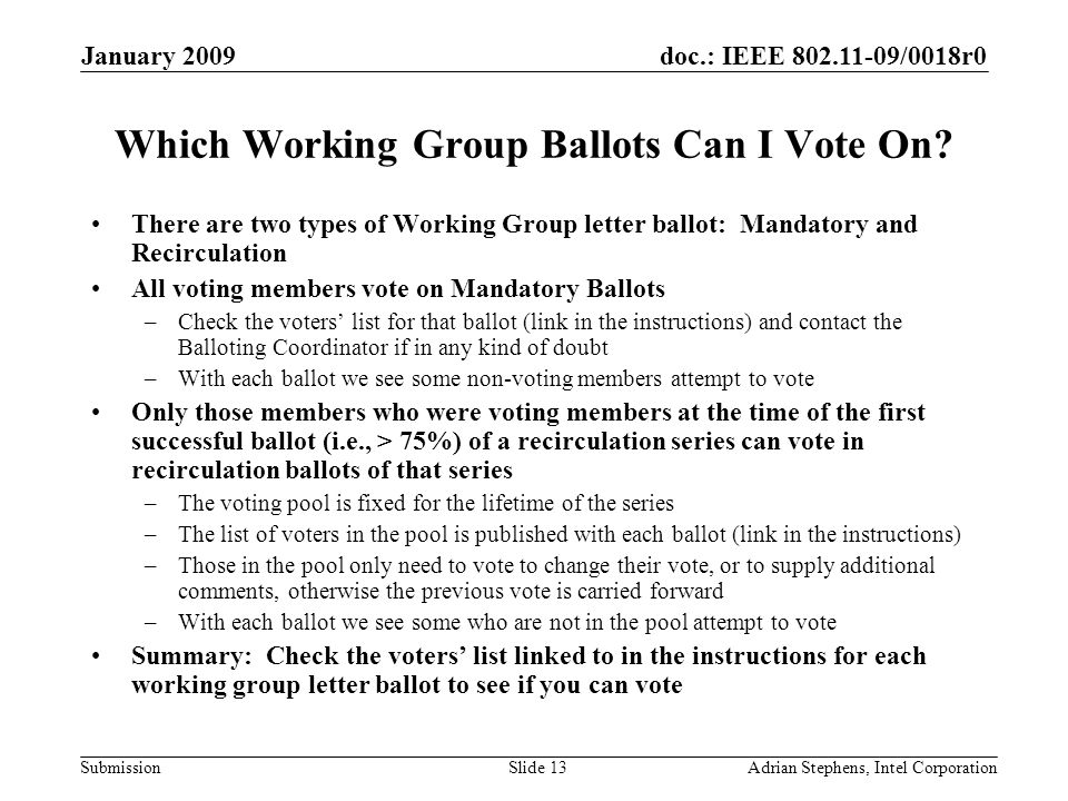 doc.: IEEE 802.11-09/0018r0 Submission January 2009 Adrian Stephens, Intel CorporationSlide 13 Which Working Group Ballots Can I Vote On.