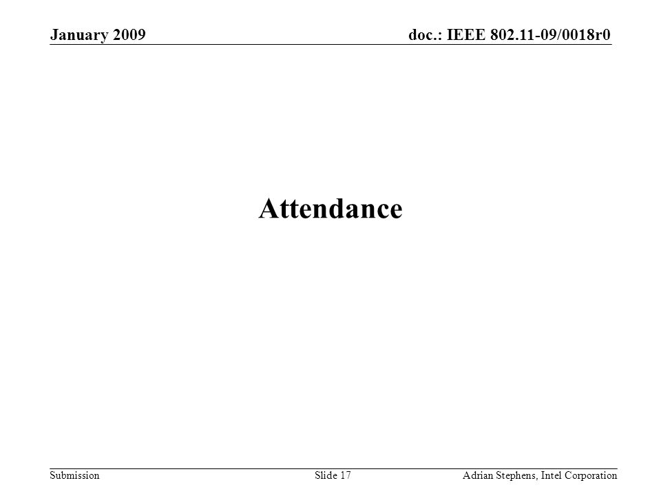 doc.: IEEE 802.11-09/0018r0 Submission January 2009 Adrian Stephens, Intel CorporationSlide 17 Attendance