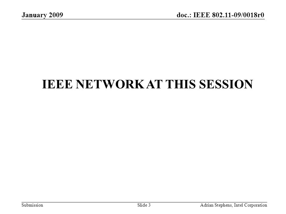 doc.: IEEE 802.11-09/0018r0 Submission January 2009 Adrian Stephens, Intel CorporationSlide 4 IP and Virus Protect Enable DHCP –do not configure your wireless card with a static IP address Do not enter the wireless network without having the most current –Virus Protection installed, –Firewall installed –Microsoft security updates and turned on !