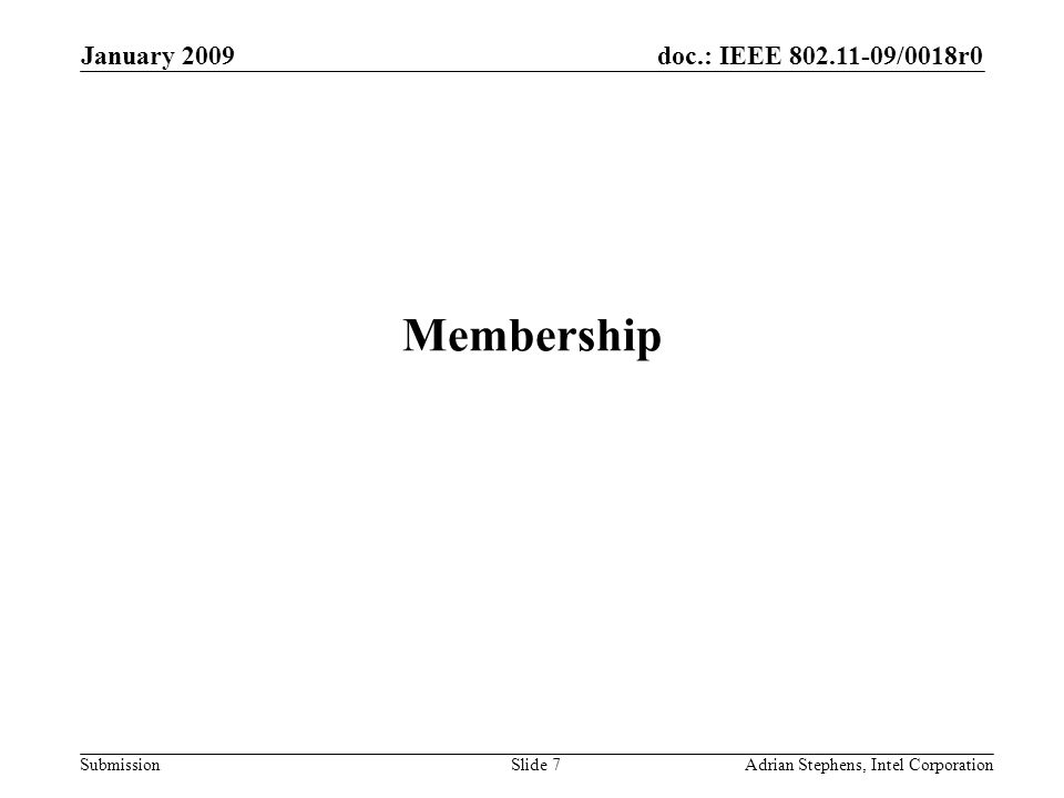 doc.: IEEE 802.11-09/0018r0 Submission January 2009 Adrian Stephens, Intel CorporationSlide 18 Recording Attendance It is a requirement that attendees register, in order that a correct record of attendees and their disclosed affiliations can be recorded in the minutes.