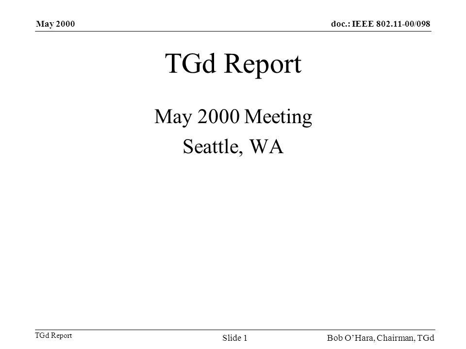 doc.: IEEE 802.11-00/098 TGd Report May 2000 Bob OHara, Chairman, TGdSlide 1 TGd Report May 2000 Meeting Seattle, WA