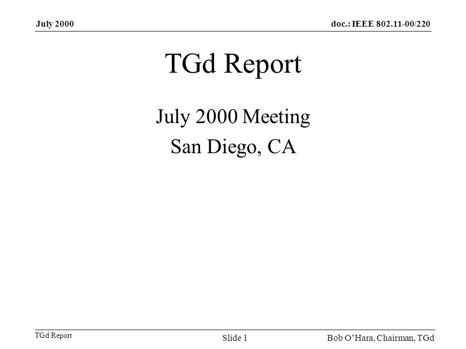 doc.: IEEE 802.11-00/220 TGd Report July 2000 Bob OHara, Chairman, TGdSlide 1 TGd Report July 2000 Meeting San Diego, CA
